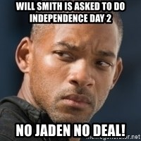 will smith - WILL SMITH IS ASKED TO DO independence day 2 NO JADEN NO DEAL!