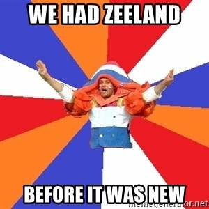 dutchproblems.tumblr.com - We had zeeland  before it was new