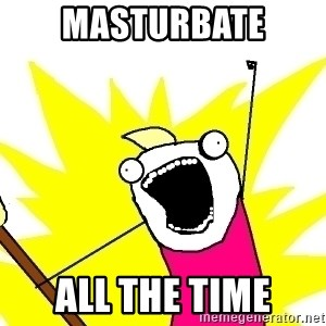 X ALL THE THINGS - masturbate all the time