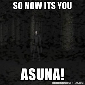 Slenderman game - So now its you ASUNA!