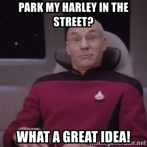 horny captain picard - Park my harley in the street? What a great idea!