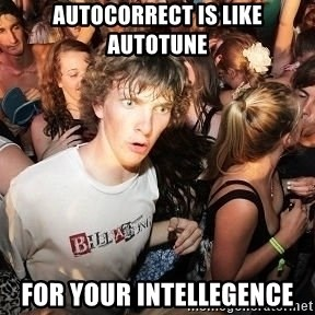 Sudden Clarity Clearence - autocorrect is like autotune for your intellegence