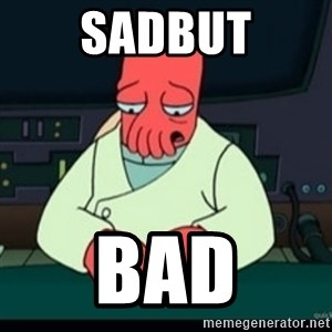 Sad Zoidberg - sadbut bad