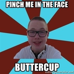 Tamas Weed Abuser - pinch me in the face buttercup