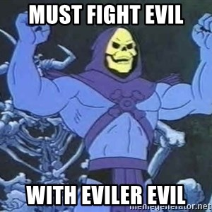 Skeletor - must fight evil with eviler evil