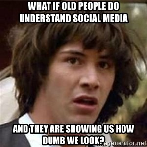 Conspiracy Keanu - What if old people do understand social media and they are showing us how dumb we look?