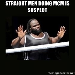 Mark Henry Reaction - Straight men doing MCM is suspect