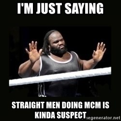 Mark Henry Reaction - I'm just saying Straight men doing MCM is kinda suspect