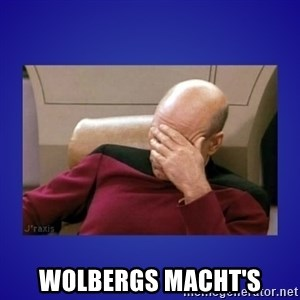 Picard facepalm  -  Wolbergs macht's
