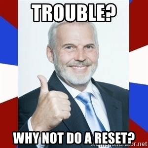 Idiot Anti-Communist Guy - Trouble? Why not do a reset?