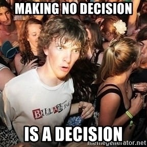 Sudden Realization Ralph - Making No Decision IS A Decision