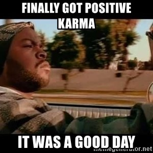 IceCube It was a good day - Finally got positive karma It was a good day