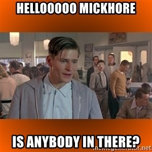 George McFly - HellOOOOO MickHORE IS ANYBODY IN THERE?