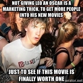 Sudden Clarity Clearence - not giving leo an oscar is a marketing trick, to get more people into his new movies just to see if this movie is finally worth one