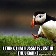 Unpopular Opinion -  I think that russia is just in the ukraine