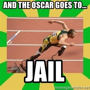 OSCAR PISTORIUS - AND THE OSCAR GOES TO... Jail
