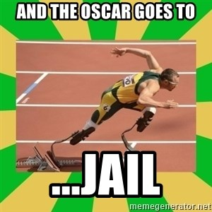 OSCAR PISTORIUS - and the oscar goes to ...jail