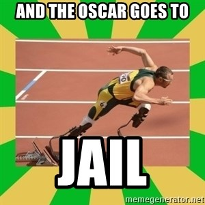 OSCAR PISTORIUS - and the oscar goes to jail