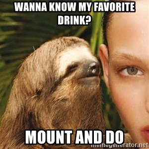 The Rape Sloth - Wanna know my favorite drink? mount and do