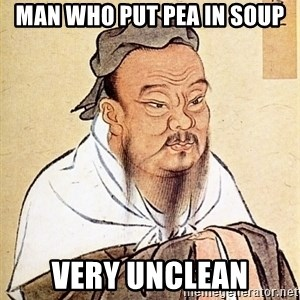 Confucious - man who put pea in soup very unclean