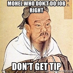 Confucious - mohel who don't do job right don't get tip