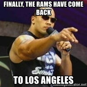 Dwayne 'The Rock' Johnson - Finally, the Rams have come back to Los Angeles