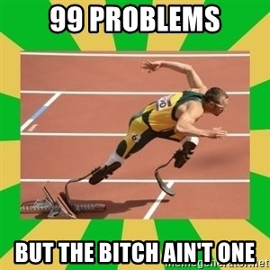 OSCAR PISTORIUS - 99 PROBLEMS But the bitch ain't one
