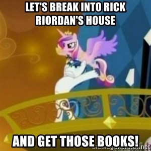 Shining Armor throwing Cadence - Let's break into Rick Riordan's house And get those books!
