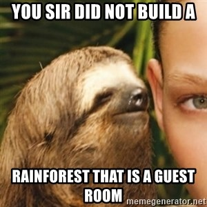 Whispering sloth - You Sir did not build a rainforest that is a guest room