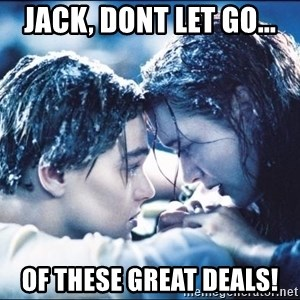 titanic1 - Jack, Dont let go... OF THESE GREAT DEALS!