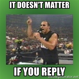 The Rock It Doesn't Matter - it doesn't matter if you reply