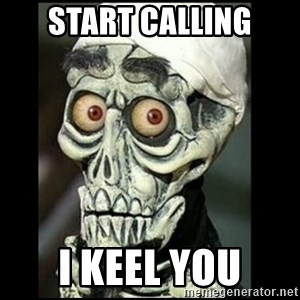 Achmed the dead terrorist - start calling i keel you