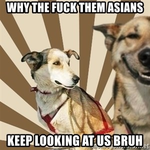 Stoner dogs concerned friend - why the fuck them Asians keep looking at us bruh