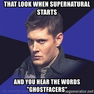 "Грозный Dean Winchester - That look when Supernatural starts and you hear the words ""Ghostfacers"""