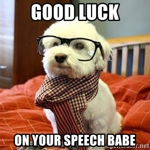 hipster dog - Good luck On your speech babe