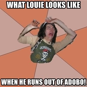 Scared Bekett - what Louie looks like when he runs out of adobo!