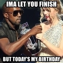 Kanye West Taylor Swift - Ima let you finish But today's my birthday