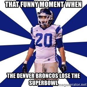 Highschool Football Kid - That Funny Moment When The Denver Broncos Lose The Superbowl