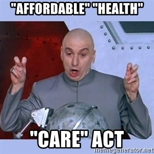 "Dr Evil meme - ""Affordable"" ""health"" ""care"" Act"