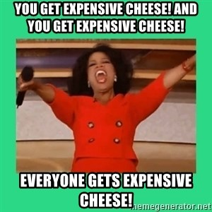 Oprah Car - YOU GET expensive cheese! And you get expensive cheese! Everyone gets expensive cheese!