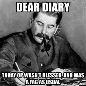 Dear Diary - Dear Diary Today op wasn't blessed, and was a fag as usual