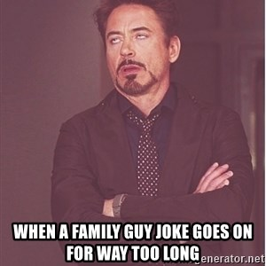 Robert Downey Junior face -  when a family guy joke goes on for way too long