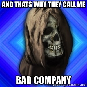 Scytheman - and thats why they call me Bad Company