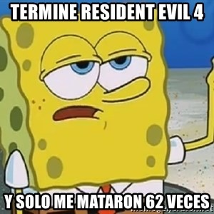 Only Cried for 20 minutes Spongebob - Termine Resident Evil 4  y solo me mataron 62 veces