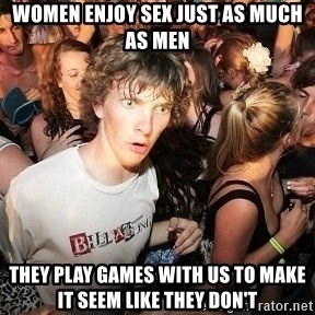 Sudden Clarity Clearence - Women enjoy sex just as much as men They play games with us to make it seem like they don't
