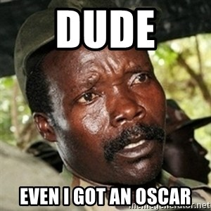Good Guy Joe Kony - DUDE  EVEN I GOT AN OSCAR