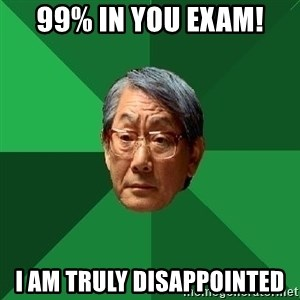 High Expectations Asian Father - 99% In You Exam! I Am Truly Disappointed
