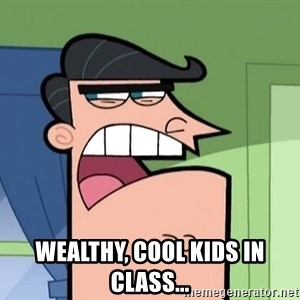 Dinkleberg -  Wealthy, cool kids in class...
