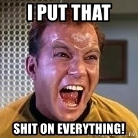 Screaming Captain Kirk - i put that shit on everything!