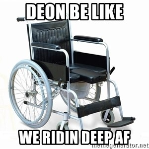 wheelchair watchout - Deon be like we ridin deep af